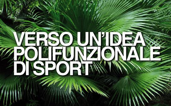 VERSO UN'IDEA POLIFUNZIONALE DI SPORT