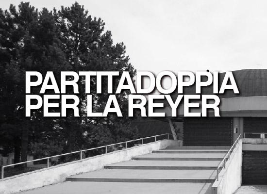 PARTITADOPPIA PER LA REYER