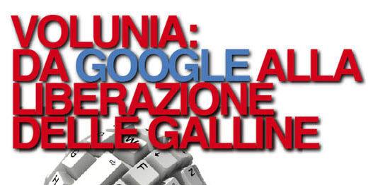 VOLUNIA:  DA GOOGLE ALLA LIBERAZIONE DELLE GALLINE