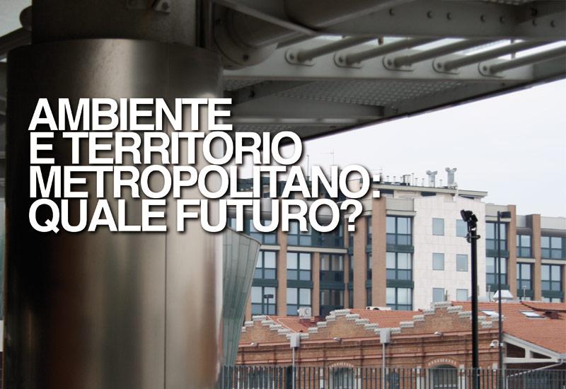 AMBIENTE E TERRITORIO METROPOLITANO: QUALE FUTURO?