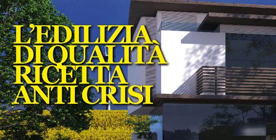 L'EDILIZIA  DI QUALITÀ RICETTA  ANTI CRISI
