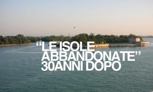 """""""LE ISOLE ABBANDONATE"""" 30 ANNI DOPO"""